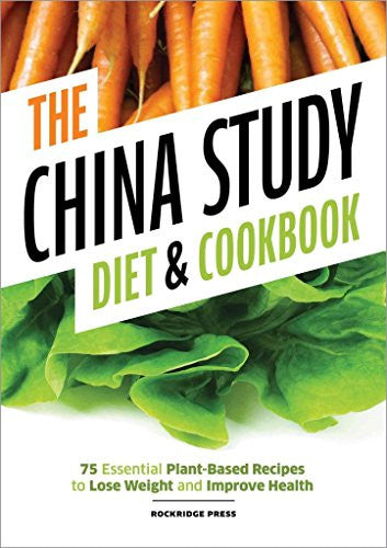 China Study Diet and Cookbook: 75 Essential Plant-Based Recipes to Lose Weight & Improve Health (Paperback) - Common