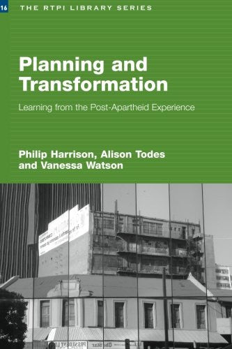 Planning and Transformation: Learning from the Post-Apartheid Experience (RTPI Library Series)