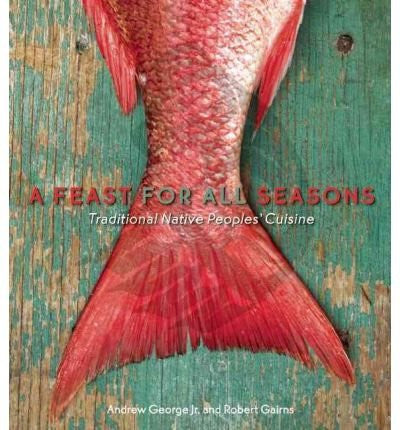 A Feast for All Seasons: Traditional Native Peoples' Cuisine (Paperback) - Common