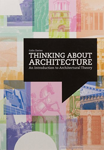 Thinking About Architecture: An Introduction to Architectural Theory