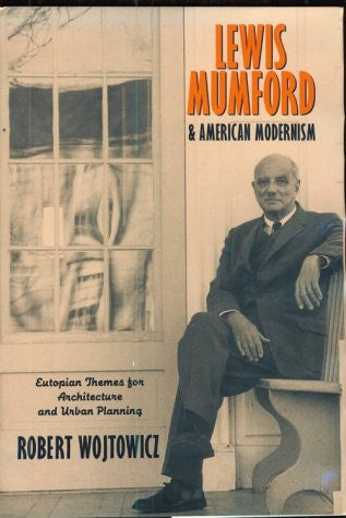 Lewis Mumford and American Modernism: Eutopian Theories for Architecture and Urban Planning