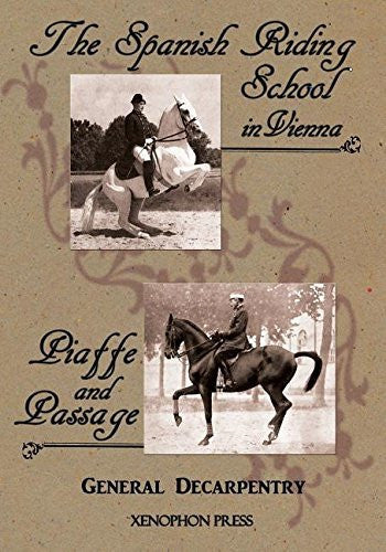 'Spanish Riding School' and 'Piaffe and Passage' by Decarpentry by General Albert Decarpentry (2013-09-01)