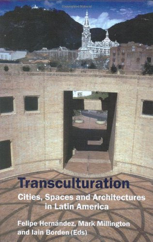 Transculturation: Cities, Space and Architecture in Latin America (Critical Studies 27) (v. 27)