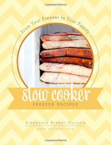 From Your Freezer To Your Family: Slow Cooker Freezer Recipes