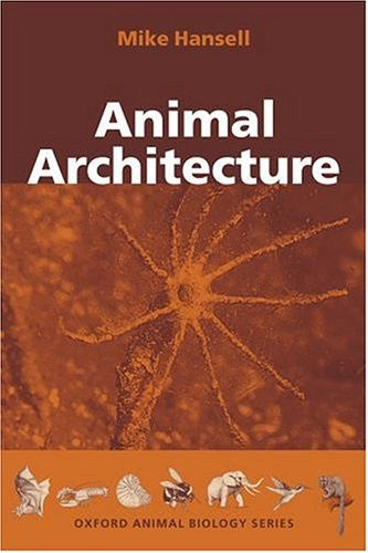 Animal Architecture (Oxford Animal Biology Series)