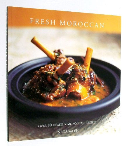 Fresh Moroccan: Over 80 Healthy Moroccan Recipes