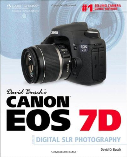 David Buschs Canon EOS 7D Guide to Digital SLR Photography by Busch, David D. [Cengage,2010] (Paperback)