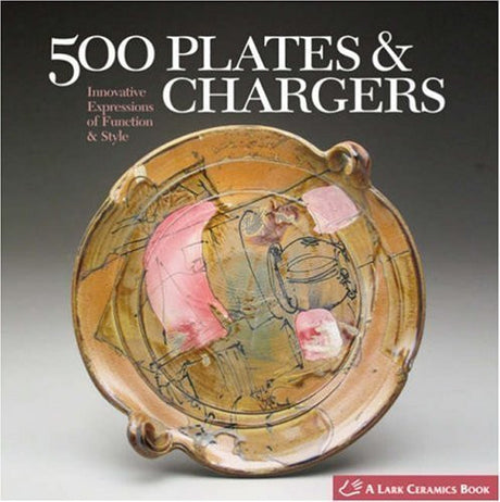 500 Plates & Chargers: Innovative Expressions of Function & Style by Lark (July 1 2008)