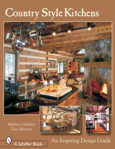 Country Style Kitchens: An Inspiring Design Guide (Schiffer Design Books)