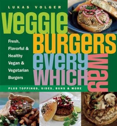 Veggie Burgers Every Which Way: Fresh, Flavorful & Healthy Vegan & Vegetarian Burgers: Plus Toppings, Sides, Buns & More (Paperback) - Common