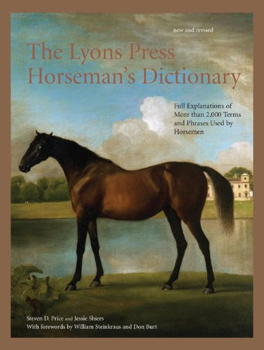The Lyons Press Horseman's Dictionary: Full Explanations of More than 2,000 Terms and Phrases Used by Horsemen