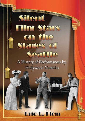 Silent Film Stars on the Stages of Seattle: A History of Performances by Hollywood Notables