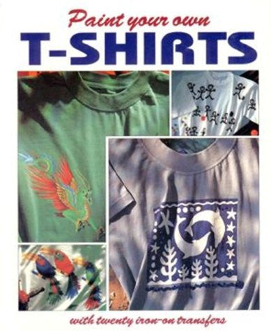 Paint Your Own T-Shirts: With Twenty Iron-On Transfers