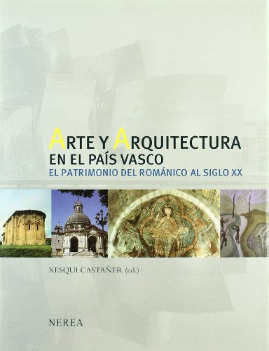 Arte y Arquitectura en el Pais Vasco/ Art and Architecture in the Basque Country: El Patrimonio Del Románico Al Siglo XX / the Patrimony Romanesque of the XX Century (Spanish Edition)