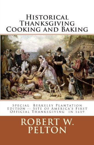 Historical Thanksgiving Cooking and Baking: A Unique Collection of Thanksgiving Recipes from the Time of the Revolutionary and Civil Wars [Paperback] [2011] (Author) Robert W. Pelton