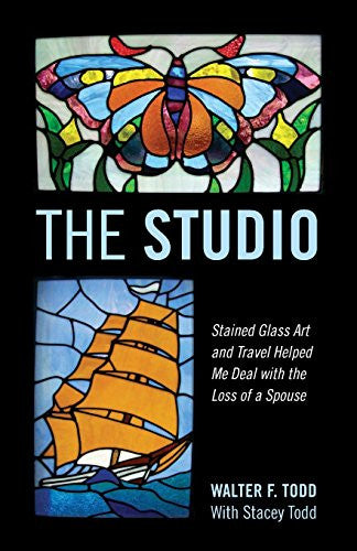 The Studio: Stained Glass Art and Travel Helped Me Deal with the Loss of a Spouse