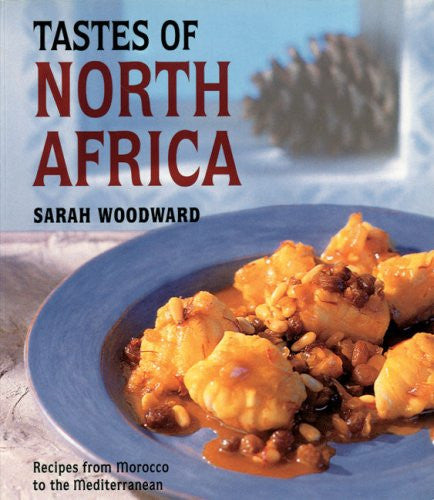 Tastes of North Africa: Recipes from Morocco to the Mediterranean