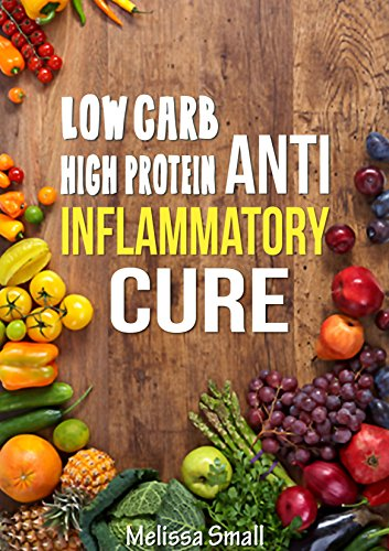 Anti Inflammatory Diet: Low Carb High Protein Diet For Weight Loss- Blood Sugar Solution For Painful Inflammation (Reverse Diabetes,insulin resistance ... low carb,diabetes diet, autoimmune disease)