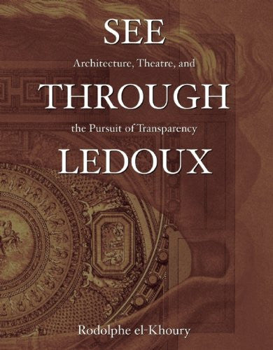 See Through Ledoux; Architecture, Theatre and the Pursuit of Transparency