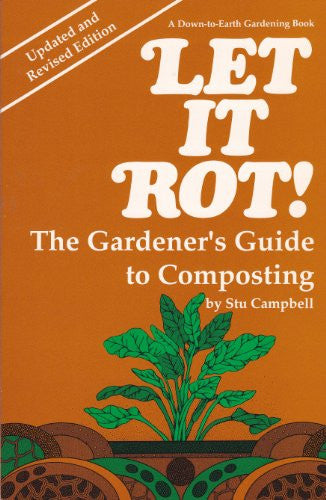 Let It Rot! The Gardener's Guide To Composting, Updated and Revised Edition
