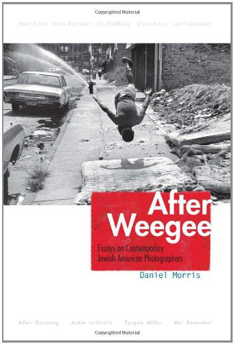 After Weegee: Essays On Contemporary Jewish American Photographers (Judaic Traditions in Literature, Music, and Art)
