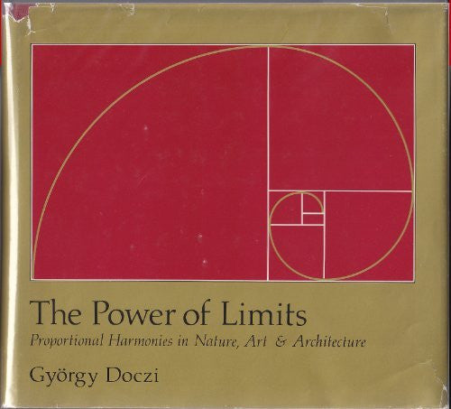 The Power of Limits: Proportional Harmonies in Nature, Art and Architecture