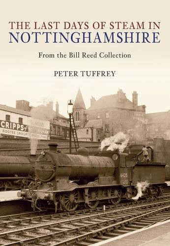 Last Days of Steam in Nottinghamshire: from the Bill Reed Collection (The Last Days of Steam in ...)
