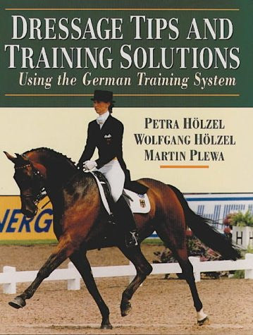 Dressage Tips and Training Solutions: Based on the German Training System