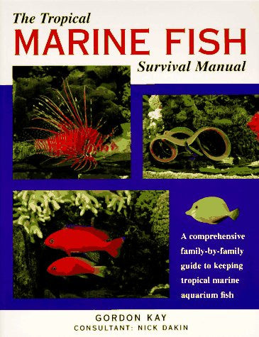 The Tropical Marine Fish Survival Manual: A Comprehensive Family-By-Family Guide to Keeping Tropical Marine Aquarium Fish