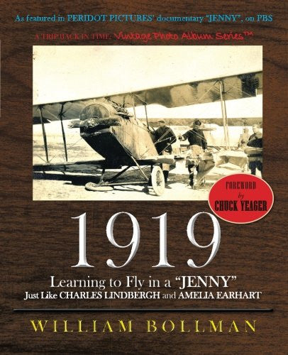 "1919: Learning to Fly in a ""Jenny"" Just Like Charles Lindbergh and Amelia Earhart (Vintage Photo Album Series)"
