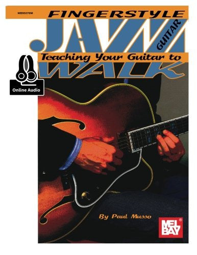 Fingerstyle Jazz Guitar: Teaching Your Guitar to Walk