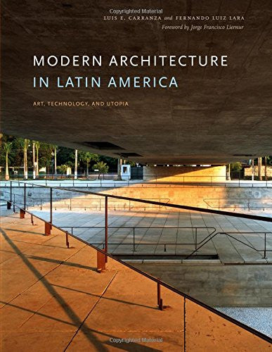 Modern Architecture in Latin America: Art, Technology, and Utopia (Joe R. and Teresa Lozano Long Series in Latin American and L)