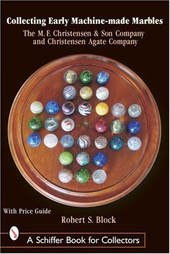 Collecting Early Machine-Made Marbles: The M. F. Christensen & Son Company and Christensen Agate Company by Block, Robert S. (2003) Hardcover