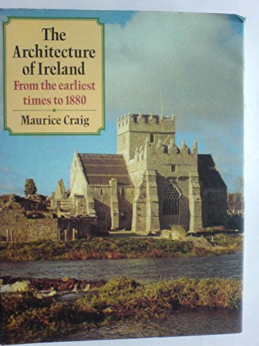 The Architecture of Ireland: From the Earliest Times to 1800