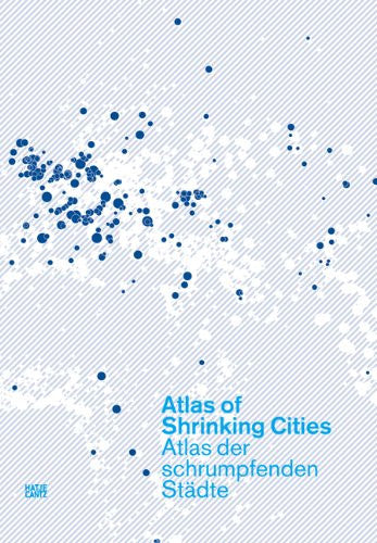 Atlas of Shrinking Cities (English and German Edition)