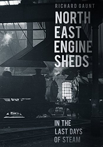 North East Engine Sheds in the Last Days of Steam
