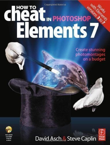 How to Cheat in Photoshop Elements 7: Creating stunning photomontages on a budget 1st (first) Edition by Asch, David, Caplin, Steve published by Focal Press (2008)