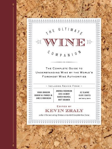 The Ultimate Wine Companion: The Complete Guide to Understanding Wine by the World's Foremost Wine Authorities