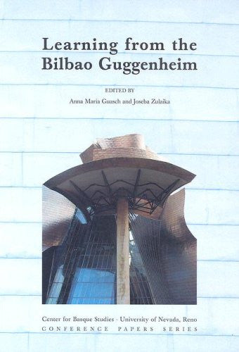 Learning From The Bilbao Guggenheim (Center for Basque Studies Conference Papers Series)