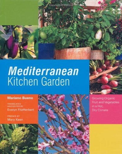 Mediterranean Kitchen Garden: Growing Organic Fruit and Vegetables in a Hot, Dry Climate
