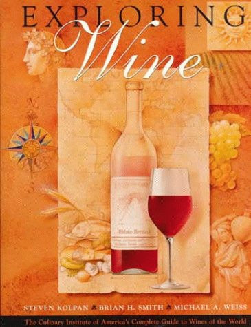 Exploring Wine: The Culinary Institute of America's Complete Guide to Wines of the World
