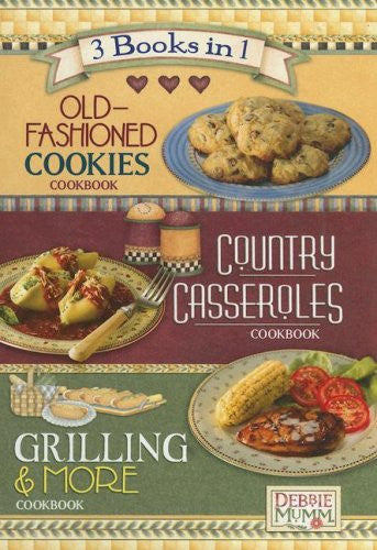 Debbie Mumm 3 Books in 1: Old-Fashioned Cookies Cookbook, Country Casseroles Cookbook, Grilling & More Cookbook