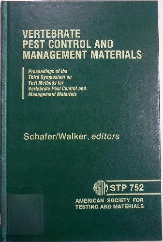 Vertebrate Pest Control and Management Materials- Proceedings of the Third Symposium on Test Methods for Vertebrate Pest Control and Mangement Materials (ASTM Special Technical Publication 752)