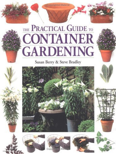The Practical Guide to Container Gardening [Paperback] [2000] (Author) Susan Berry, Steve Bradley