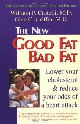 The New Good Fat Bad Fat: Lower Your Cholesterol and Reduce Your Odds of a Heart Attack