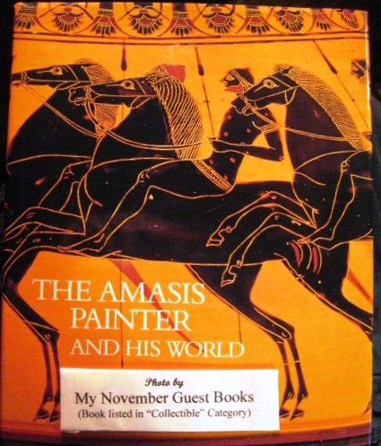 The Amasis Painter and his World. Vase-Painting in Sixth-Century B.C. Athens.