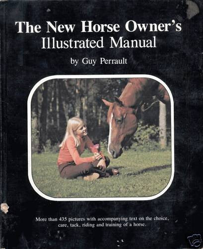 The new horse owner's illustrated manual: More than 435 pictures with accompanying text on the choice, care, tack, riding and training of a horse