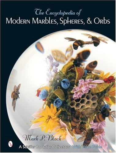 The Encyclopedia of Modern Marbles, Spheres, & Orbs (Schiffer Book for Collectors with Value Guide) by Mark P Block (2007-07-01)