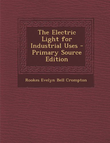 The Electric Light for Industrial Uses - Primary Source Edition