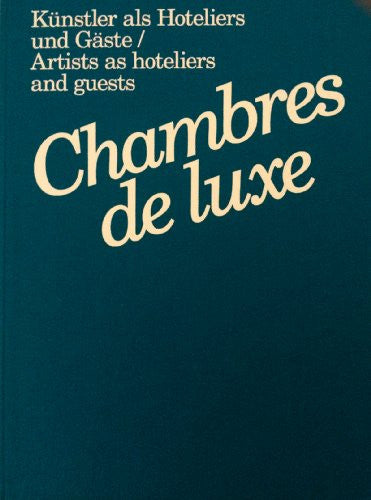 Chambres de Luxe: Artists as Hoteliers and Guests